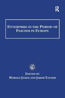 Enterprise in the Period of Fascism in Europe - Studies in Banking and Financial History (Paperback)
