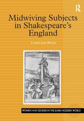Midwiving Subjects in Shakespeare's England - Women and Gender in the Early Modern World (Paperback)