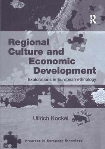 Regional Culture and Economic Development: Explorations in European Ethnology - Progress in European Ethnology (Paperback)