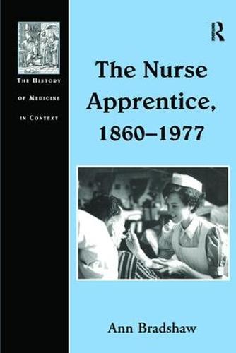 The Nurse Apprentice, 1860-1977 - The History of Medicine in Context (Paperback)