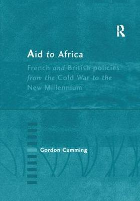 Aid to Africa: French and British Policies from the Cold War to the New Millennium (Paperback)