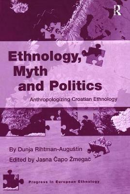 Ethnology, Myth and Politics: Anthropologizing Croatian Ethnology - Progress in European Ethnology (Paperback)