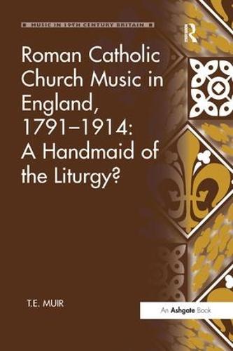 Roman Catholic Church Music in England, 1791-1914: A Handmaid of the Liturgy? - Music in Nineteenth-Century Britain (Paperback)