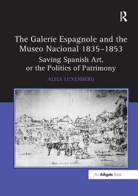 The Galerie Espagnole and the Museo Nacional 1835-1853: Saving Spanish Art, or the Politics of Patrimony (Paperback)