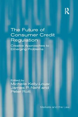 The Future of Consumer Credit Regulation: Creative Approaches to Emerging Problems - Markets and the Law (Paperback)
