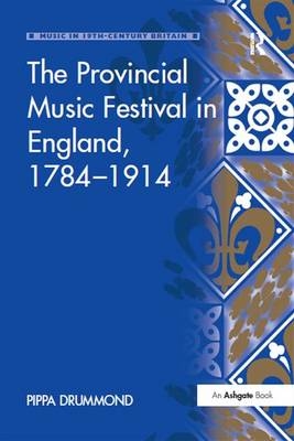The Provincial Music Festival in England, 1784-1914 - Music in Nineteenth-Century Britain (Paperback)