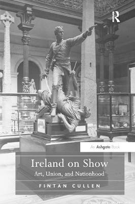 Ireland on Show: Art, Union, and Nationhood (Paperback)
