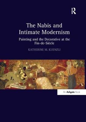 The Nabis and Intimate Modernism: Painting and the Decorative at the Fin-de-Siecle (Paperback)