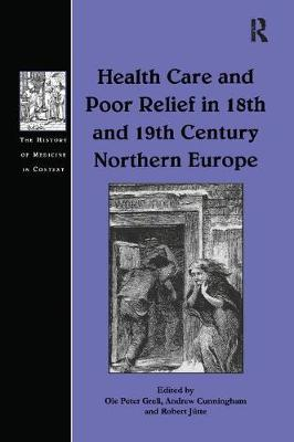 Health Care and Poor Relief in 18th and 19th Century Northern Europe - The History of Medicine in Context (Paperback)