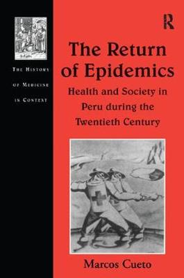 The Return of Epidemics: Health and Society in Peru During the Twentieth Century - The History of Medicine in Context (Paperback)