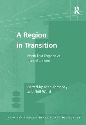 A Region in Transition: North East England at the Millennium - Urban and Regional Planning and Development Series (Paperback)
