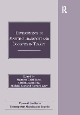 Developments in Maritime Transport and Logistics in Turkey - Plymouth Studies in Contemporary Shipping and Logistics (Paperback)
