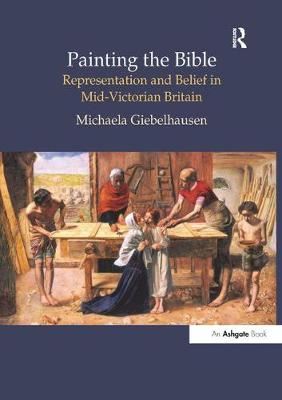 Painting the Bible: Representation and Belief in Mid-Victorian Britain - British Art and Visual Culture since 1750 New Readings (Paperback)