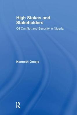 High Stakes and Stakeholders: Oil Conflict and Security in Nigeria (Paperback)