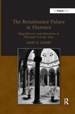 The Renaissance Palace in Florence: Magnificence and Splendour in Fifteenth-Century Italy (Paperback)