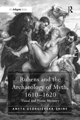 Rubens and the Archaeology of Myth, 1610-1620: Visual and Poetic Memory (Paperback)