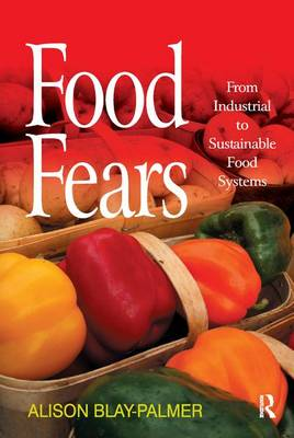 Food Fears: From Industrial to Sustainable Food Systems (Paperback)