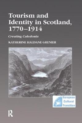 Tourism and Identity in Scotland, 1770-1914: Creating Caledonia - Studies in European Cultural Transition (Paperback)