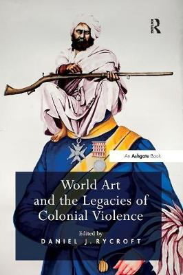 World Art and the Legacies of Colonial Violence (Paperback)