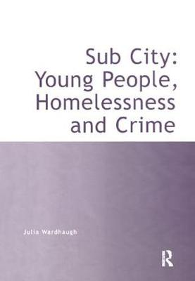Sub City: Young People, Homelessness and Crime (Paperback)