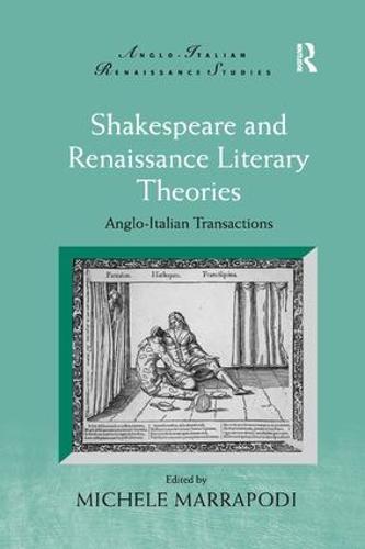 Shakespeare and Renaissance Literary Theories: Anglo-Italian Transactions - Anglo-Italian Renaissance Studies (Paperback)