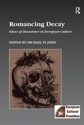Romancing Decay: Ideas of Decadence in European Culture - Studies in European Cultural Transition (Paperback)