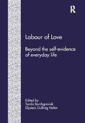 Labour of Love: Beyond the Self-Evidence of Everyday Life (Paperback)