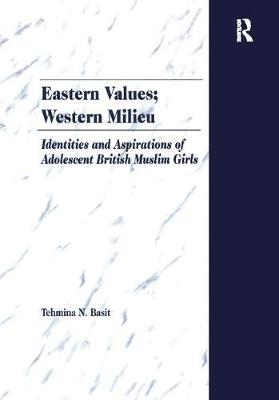 Eastern Values; Western Milieu: Identities and Aspirations of Adolescent British Muslim Girls (Paperback)