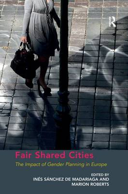 Fair Shared Cities: The Impact of Gender Planning in Europe (Paperback)