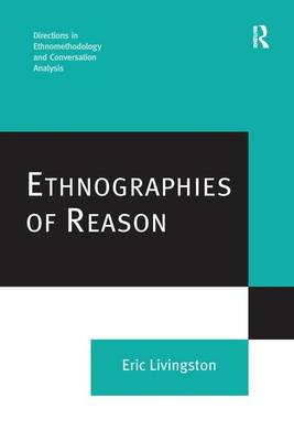 Ethnographies of Reason - Directions in Ethnomethodology and Conversation Analysis (Paperback)