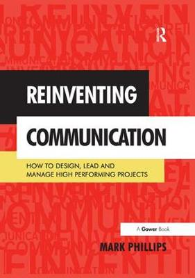 Reinventing Communication: How to Design, Lead and Manage High Performing Projects (Paperback)