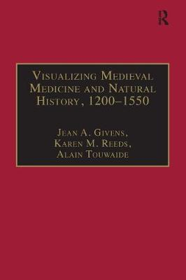 Visualizing Medieval Medicine and Natural History, 1200-1550 - AVISTA Studies in the History of Medieval Technology, Science and Art 5 (Paperback)