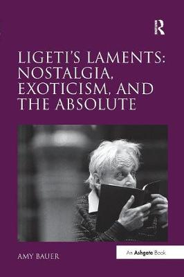 Ligeti's Laments: Nostalgia, Exoticism, and the Absolute (Paperback)