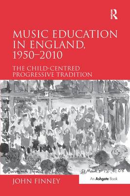 Music Education in England, 1950-2010: The Child-Centred Progressive Tradition (Paperback)