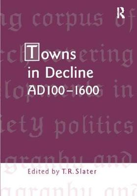 Towns in Decline, AD100-1600 (Paperback)