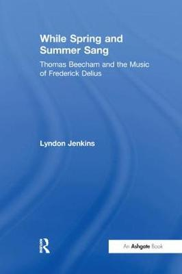 While Spring and Summer Sang: Thomas Beecham and the Music of Frederick Delius (Paperback)