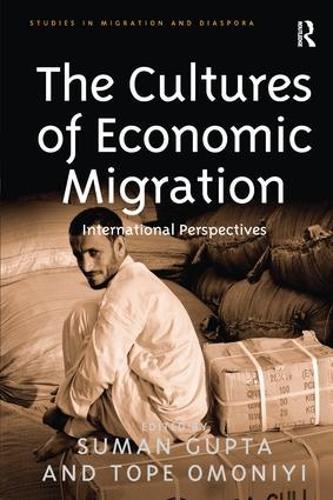 The Cultures of Economic Migration: International Perspectives - Studies in Migration and Diaspora (Paperback)