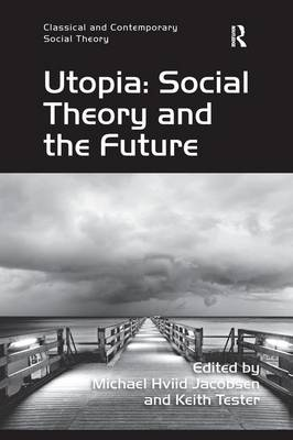Utopia: Social Theory and the Future - Classical and Contemporary Social Theory (Paperback)