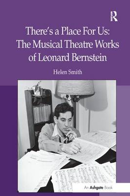 There's a Place For Us: The Musical Theatre Works of Leonard Bernstein (Paperback)