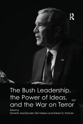 The Bush Leadership, the Power of Ideas, and the War on Terror (Paperback)