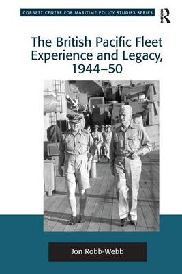 The British Pacific Fleet Experience and Legacy, 1944-50 (Paperback)