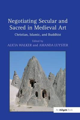 Negotiating Secular and Sacred in Medieval Art: Christian, Islamic, and Buddhist (Paperback)