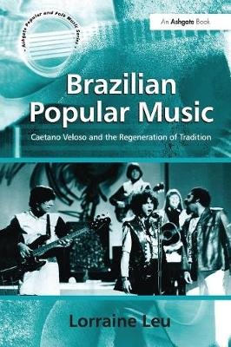Brazilian Popular Music: Caetano Veloso and the Regeneration of Tradition - Ashgate Popular and Folk Music Series (Paperback)