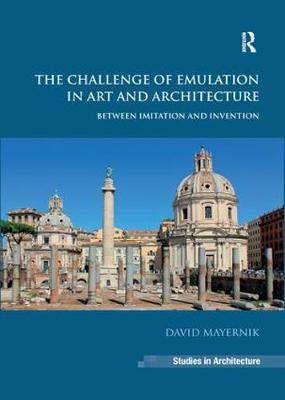 The Challenge of Emulation in Art and Architecture: Between Imitation and Invention - Ashgate Studies in Architecture (Paperback)