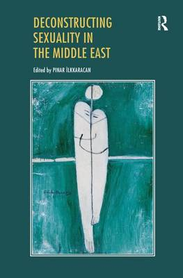 Deconstructing Sexuality in the Middle East: Challenges and Discourses (Paperback)