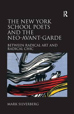 The New York School Poets and the Neo-Avant-Garde: Between Radical Art and Radical Chic (Paperback)