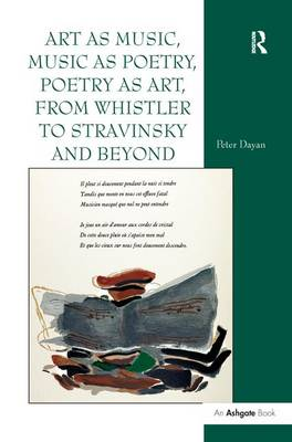 Art as Music, Music as Poetry, Poetry as Art, from Whistler to Stravinsky and Beyond (Paperback)