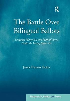 The Battle Over Bilingual Ballots: Language Minorities and Political Access Under the Voting Rights Act - Election Law, Politics, and Theory (Paperback)