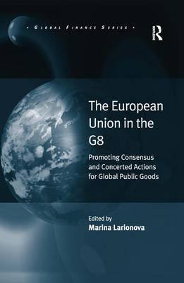 The European Union in the G8: Promoting Consensus and Concerted Actions for Global Public Goods - Global Finance (Paperback)
