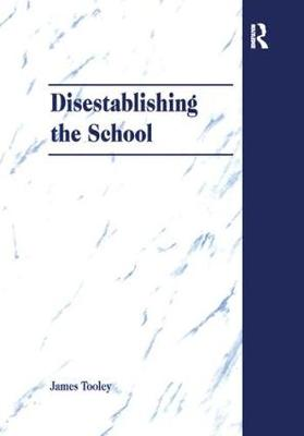 Disestablishing the School: De-Bunking Justifications for State Intervention in Education (Paperback)